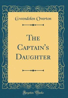 The Captain's Daughter (Classic Reprint) by Gwendolen Overton image