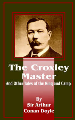 The Croxley Master: And Other Tales of the Ring and Camp by Sir Arthur Conan Doyle image