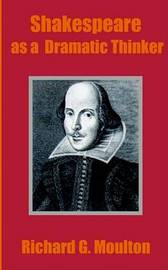 Shakespeare as a Dramatic Thinker by Richard Green Moulton image