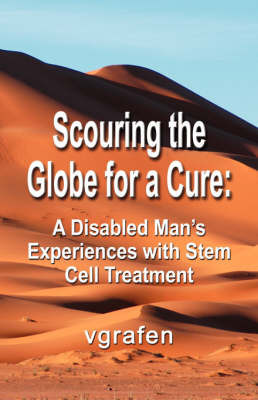 Scouring the Globe for a Cure: A Disabled Man's Experiences with Stem Cell Treatment by vgrafen