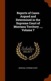 Reports of Cases Argued and Determined in the Supreme Court of Montana Territory ..., Volume 7 image