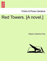 Red Towers. [A Novel.] Vol. II by Eleanor Catharine Price