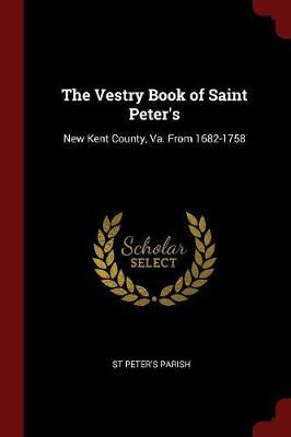 The Vestry Book of Saint Peter's by St Peter's Parish