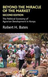 Beyond the Miracle of the Market by Robert H. Bates