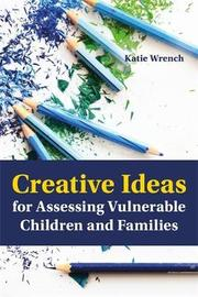 Creative Ideas for Assessing Vulnerable Children and Families by Katie Wrench