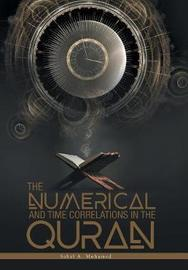 The Numerical And Time Correlations In The Quran by Sahal a Mohamed