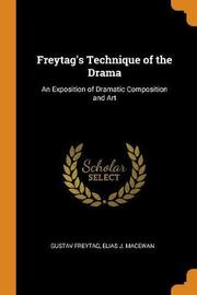 Freytag's Technique of the Drama by Gustav Freytag