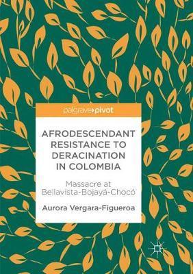 Afrodescendant Resistance to Deracination in Colombia by Aurora Vergara-Figueroa
