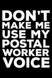 Don't Make Me Use My Postal Worker Voice by Creative Juices Publishing