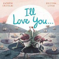 I'll Love You... by Kathryn Cristaldi