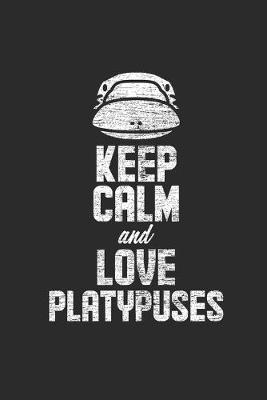 Keep Calm And Love Platypuses by Platypus Publishing