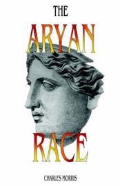 The Aryan Race by Charles Morris