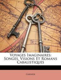 Voyages Imaginaires: Songes, Visions Et Romans Cabalistiques by Garnier