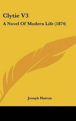 Clytie V3: A Novel of Modern Life (1874) by Joseph Hatton image