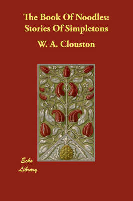 The Book Of Noodles: Stories Of Simpletons by W.A. Clouston