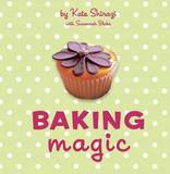 Baking Magic: The Essential Companion for the Home Baker by Kate Shirazi