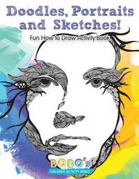 Doodles, Portraits and Sketches! Fun How to Draw Activity Book by Bobo's Children Activity Books