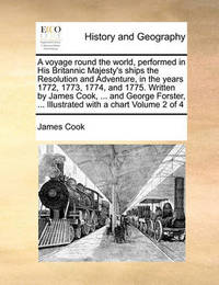 A Voyage Round the World, Performed in His Britannic Majesty's Ships the Resolution and Adventure, in the Years 1772, 1773, 1774, and 1775. Written by James Cook, ... and George Forster, ... Illustrated with a Chart Volume 2 of 4 by Cook