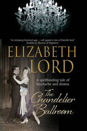 The Chandelier Ballroom: Betrayal and Murder in an English Country House in the 1930s by Elizabeth Lord