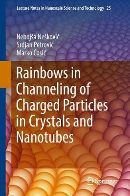 Rainbows in Channeling of Charged Particles in Crystals and Nanotubes by Nebojsa Neskovic