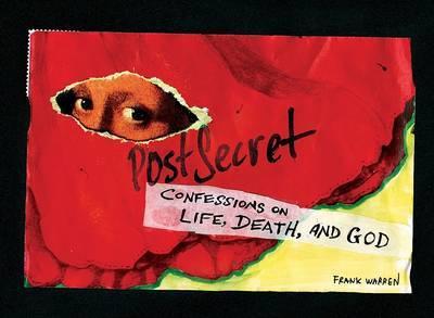 Postsecret: Confessions on Life, Death, and God by Frank Warren