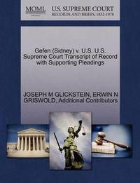 Gefen (Sidney) V. U.S. U.S. Supreme Court Transcript of Record with Supporting Pleadings by Joseph M Glickstein