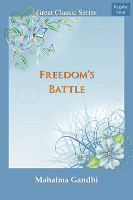 Freedom's Battle by Mohandas Gandhi