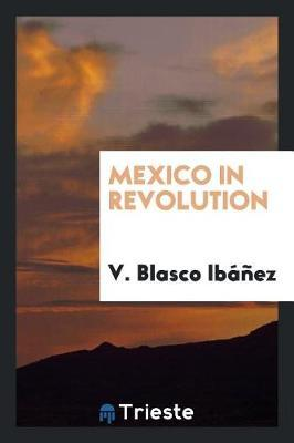 Mexico in Revolution by V. Blasco Ibanez image