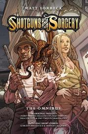 Shotguns & Sorcery Omnibus by Matt Forbeck