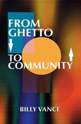 From Ghetto to Community by Billy Vance image
