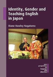 Identity, Gender and Teaching English in Japan by Diane Hawley Nagatomo