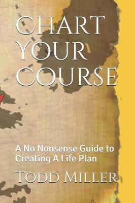 Chart Your Course by Todd Scott Miller