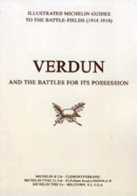 Bygone Pilgrimage - Verdun and the Battles for Its Possession: An Illustrated Guide to the Battlefields 1914-1918 by Michelin