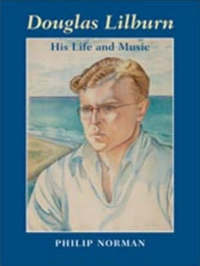 Douglas Lilburn: His Life and Music by Philip Norman