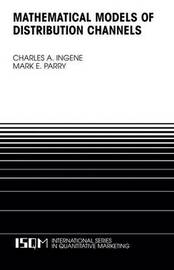 Mathematical Models of Distribution Channels by Charles A Ingene