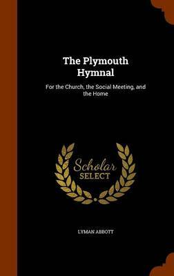 The Plymouth Hymnal by Lyman .Abbott