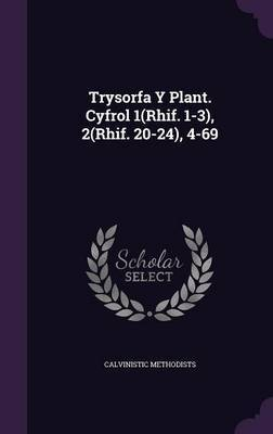 Trysorfa y Plant. Cyfrol 1(rhif. 1-3), 2(rhif. 20-24), 4-69 by Calvinistic Methodists