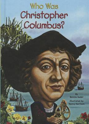 Who Was Christopher Columbus? by Bonnie Bader