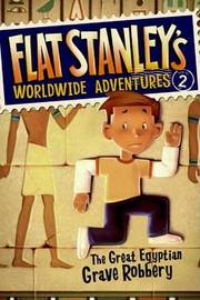 Flat Stanley's Worldwide Adventures #2: The Great Egyptian Grave Robbery by Jeff Brown