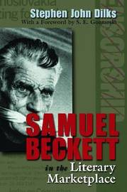 Samuel Beckett in the Literary Marketplace by Stephen John Dilks