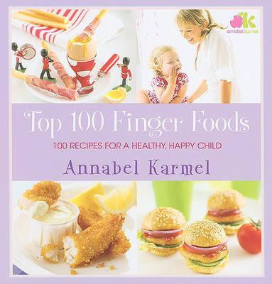 Top 100 Finger Foods by Annabel Karmel image