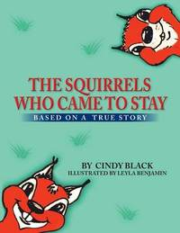 The Squirrels Who Came to Stay by Cindy Black