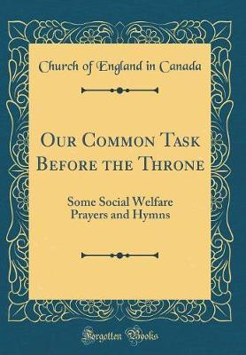 Our Common Task Before the Throne by Church Of England in Canada