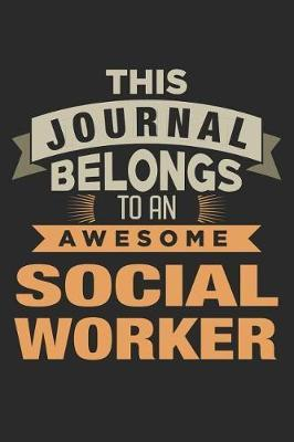This Journal Belongs To An Awesome Social Worker by Nicolasd DDD Publishing