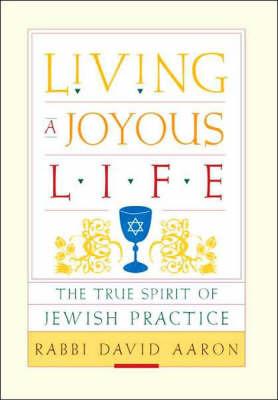 Living a Joyous Life: The True Spirit of Jewish Practice by Rabbi David Aaron image