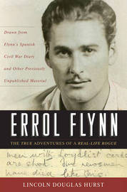 Errol Flynn: The True Adventures of a Real-life Rogue by Lincoln Douglas Hurst