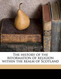 The History of the Reformation of Religion Within the Realm of Scotland by John Knox (Macquarie University, Australia)