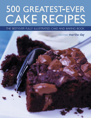 500 Greatest-ever Cake Recipes: The Best-ever Fully Illustrated Cake and Baking Book by Martha Day