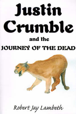 Justin Crumble and the Journey of the Dead by Robert Jay Lambeth