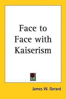 Face to Face with Kaiserism by James W Gerard